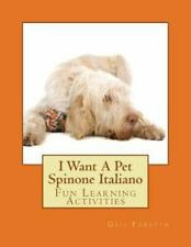 I Want a Pet Spinone Italiano : Fun Learning Activities by Gail Forsyth.