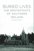 Buried Lives : The Protestants of Southern Ireland, Paperback by Bury, Robin,...