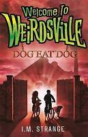 (Good)-Dog Eat Dog: Book 3 (Welcome to Weirdsville) (Paperback)-Strange, I.M.-03