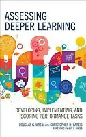 Assessing Deeper Learning : Developing, Implementing, and Scoring Performance...