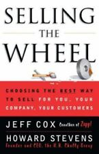 Selling the Wheel : Choosing the Best Way to Sell for You, Your Company, Your...