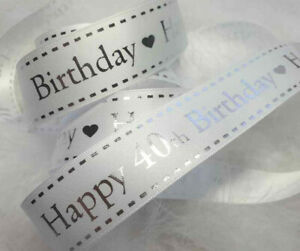1m x 20mm  WHITE & SILVER   HAPPY 40th BIRTHDAY  RIBBON,   CRAFT CAKE GIFT CARDS
