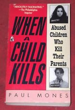 WHEN A CHILD KILLS ~ Paul Mones ~ ABUSED CHILDREN WHO KILL THEIR PARENTS