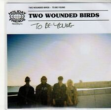 (ED467) Two Wounded Birds, To Be Young - DJ CD