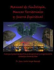Manual de Simbologia, Marcas Territoriales y Guerra Espiritual by Juan Carlos...