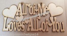 1 x All Of Me Loves All Of You With Stand sign Valentines Craft 300mm Mdf Craft