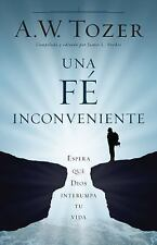 Una Fe Incómoda : Espera Que Dios Altere Tu VidaExpect God to Interrupt Your...