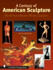 A Century of American Sculpture : The Roman Bronze Works Foundry by L. Rosenfeld