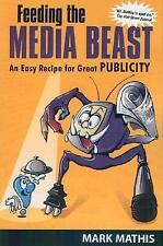 Feeding the Media Beast: An Easy Recipe for Great Publicity-ExLibrary