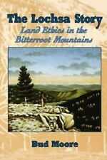 The Lochsa Story : Land Ethics in the Bitterroot Mountains by Bud Moore (Paperba