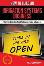 How to Build an Irrigation Systems Business (Special Edition) : The Only Book...
