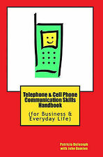 Telephone & Cell Phone Communication Skills Handbook: (for Business & Everyday L