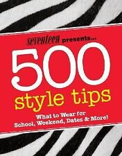 Seventeen 500 Style Tips: What to Wear for School, Weekend, Parties & More! Sev