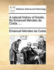NEW A natural history of fossils. By Emanuel Mendes da Costa. ...