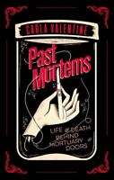 Past Mortems: Life and death behind mortuary doors by Carla Valentine
