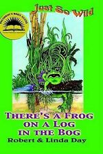 NEW There's a Frog on a Log in the Bog (Just So Wild, 1) by Robert O Day
