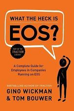 What the Heck Is EOS? : A Complete Guide for Employees in Companies Running...