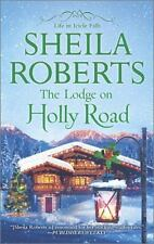 Life in Icicle Falls: The Lodge on Holly Road 6 by Sheila Roberts (2014,...