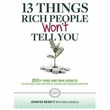 13 Things Rich People Won't Tell You: 325+ Tried-and-True Secrets to Building Yo
