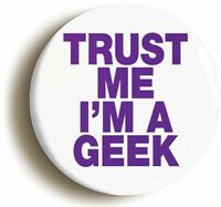TRUST ME I'M A GEEK BADGE BUTTON PIN (1inch/25mm diameter) GEEK CHIC