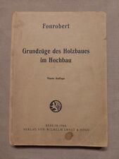 Felix Fonrobert VDI, Grundzüge des Holzbaues im Hochbau, Berlin 1944