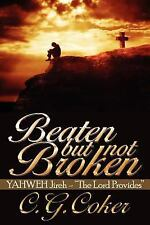Beaten but Not Broken : Yahweh Jireh- the Lord Provides by C. G. Coker (2007,...