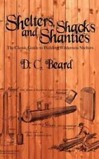 Shelters, Shacks, and Shanties: A Guide to Building Shelters in the Wilderness (