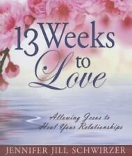 13 Weeks to Love : Allowing Jesus to Heal Your Relationships: By Schwirzer, J...