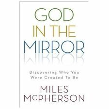 God in the Mirror: Discovering Who You Were Created to Be - New - McPherson, Mil