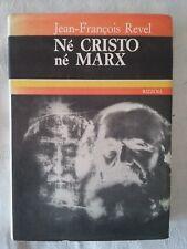 Né Cristo né Marx - Jean Francois Revel - Ed. Rizzoli - 1971