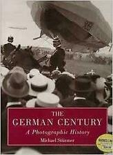 The German Century : A Photographic History by Michael Strmer