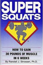 Super Squats: How to Gain 30 Pounds of Muscle in 6 Weeks by Randall J. Strossen
