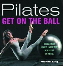 Pilates: Get on the Ball--Discover Your Longest, Leanest Body with Pilates on th
