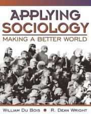 Applying Sociology: Making a Better World by Du Bois, William, Wright, R. Dean