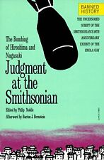Judgment at the Smithsonian: The Bombing of Hiroshima and Nagasaki by Nobile, Ph