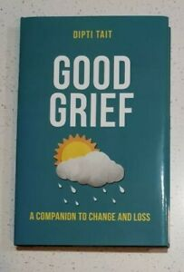 Good Grief: A Companion to Change and Loss by Dipti Tait.