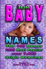 Baby Names : 25,350 Baby Names and Nicknames for Your Family Friends and Pets...