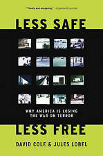 NEW Less Safe, Less Free: Why America Is Losing the War on Terror by David Cole