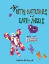 Kitty Butterflies and Earth Angels : A Story about Love by Janet Lisa Maria...