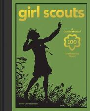 Girl Scouts: A Celebration of 100 Trailblazing Years by Betty Christiansen