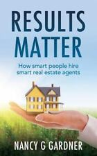 Results Matter : How Smart People Hire Smart Real Estate Agents by Nancy...