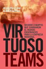 Virtuoso Teams. Grandes Equipos que cambiaron el Mundo: Enseñanzas Para la Empre