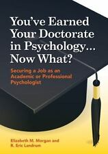 You've Earned Your Doctorate in Psychology . Now What?: Securing a Job As an Aca
