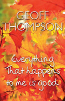 (Good)1840245972 Everything That Happens to Me Is Good,Geoff Thompson,Hardcover,