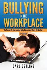 Bullying in the Workplace : The Secret to Overcoming Bully Bosses and Crazy...