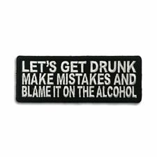 Let's Get Drunk make mistakes and Blame it on the Alcohol Sew or Iron on Patch