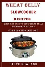 The Wheat Belly Slowcooker Recipes : Quick and Easy-to-Cook Wheat Belly Slow...