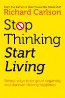 Stop Thinking & Start Living by Richard Carlson  New
