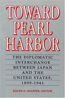 Toward Pearl Harbor: The Diplomatic Exchange Between Japan and the United States