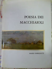 MARIO BORGIOTTI - POESIA DEI MACCHIAIOLI - ALDO MARTELLO MILANO 1958 -